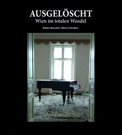 Ausgelöscht – Wien im totalen Wandel von Bouchal,  Robert, Schreiber,  Oliver