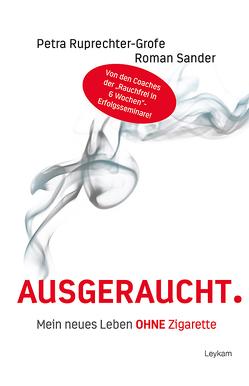 Ausgeraucht. Mein neues Leben OHNE Zigarette von Ruprechter-Grofe,  Petra, Sander,  Roman