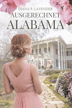 Ausgerechnet Alabama von Lavender,  Diana P.