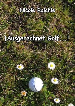 Ausgerechnet Golf…! von Raichle,  Nicole
