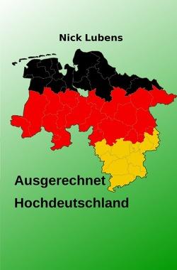 Ausgerechnet Hochdeutschland von Lubens,  Nick