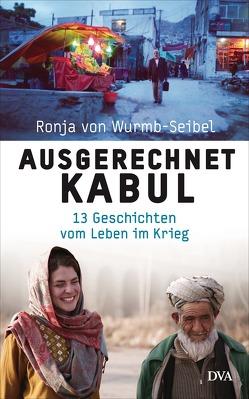 Ausgerechnet Kabul von Wurmb-Seibel,  Ronja von