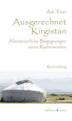 Ausgerechnet Kirgistan von Traar,  Adi