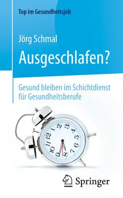 Ausgeschlafen? – Gesund bleiben im Schichtdienst für Gesundheitsberufe von Schmal,  Jörg
