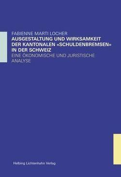 """Ausgestaltung und Wirksamkeit der kantonalen """"Schuldenbremsen"""" in der Schweiz von Marti Locher,  Fabienne"""