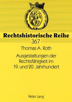 Ausgestaltungen der Rechtsfähigkeit im 19. und 20. Jahrhundert von Roth,  Thomas