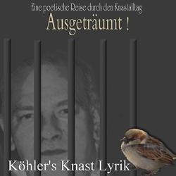 Ausgeträumt – Knastlyrik von Köhler,  Richard