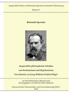 Ausgewählte Abhandlungen zum Kantianismus und Hegelianismus – Von Sokrates zu Georg Wilhelm Friedrich Hegel von Hebeisen,  Michael, Spaventa,  Bertrando