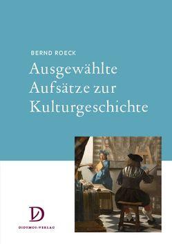 Ausgewählte Aufsätze zur Kulturgeschichte von Cáceres Mardones,  Jose, Hacke,  Daniela, Roeck,  Bernd