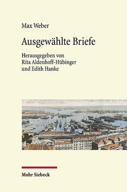 Ausgewählte Briefe von Aldenhoff-Hübinger,  Rita, Bruhns,  Hinnerk, Hanke,  Edith, Weber,  Max