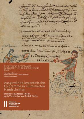 Ausgewählte byzantinische Epigramme in illuminierten Handschriften von Gastgeber,  Christian, Hörander,  Wolfram, Paul,  Anneliese, Rapp,  Claudia, Rhoby,  Andreas
