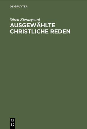 Ausgewählte christliche Reden von Kierkegaard,  Soeren, Reincke,  Julie von