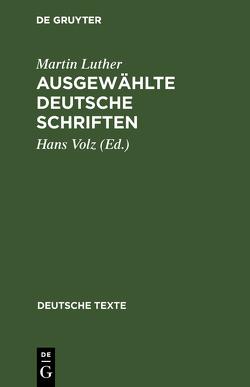 Ausgewählte deutsche Schriften von Luther,  Martin, Volz,  Hans