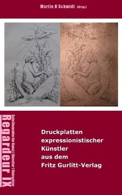 Ausgewählte Druckplatten expressionistischer Künstler aus dem Fritz Gurlitt-Verlag, Berlin von Schmidt,  Martin