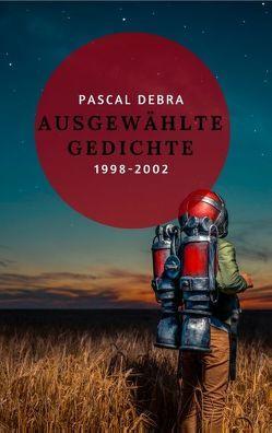 Ausgewählte Gedichte 1998-2002 von Debra,  Pascal