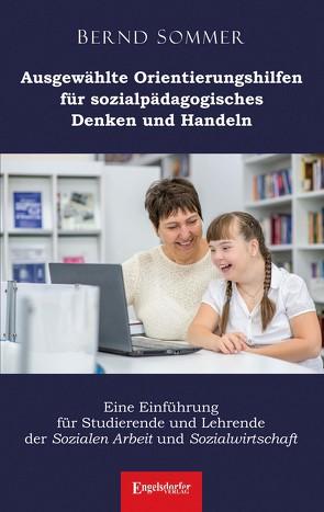 Ausgewählte Orientierungshilfen für sozialpädagogisches Denken und Handeln von Sommer,  Dr. Bernd