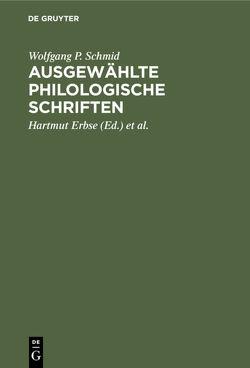 Ausgewählte philologische Schriften von Erbse,  Hartmut, Küppers,  Jochem, Schmid,  Wolfgang P