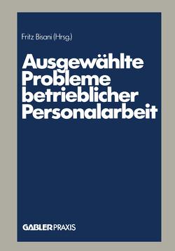 Ausgewählte Probleme betrieblicher Personalarbeit von Bisani,  Fritz