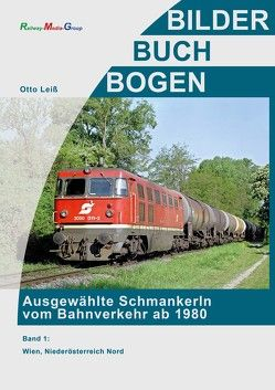 Ausgewählte Schmankerln vom Bahnverkehr ab 1980 von Leiss,  Otto