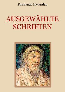 Ausgewählte Schriften von Eibisch,  Conrad, Lactantius,  Firmianus