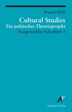 Ausgewählte Schriften / Cultural Studies – Ein politisches Theorieprojekt von Hall,  Stuart