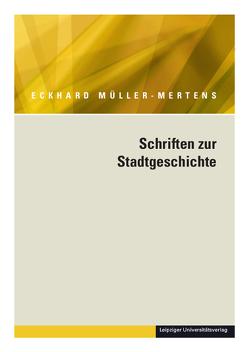 Ausgewählte Schriften in fünf Bänden / Schriften zur Stadtgeschichte von Friedrich,  Robert, Müller-Mertens,  Eckhard