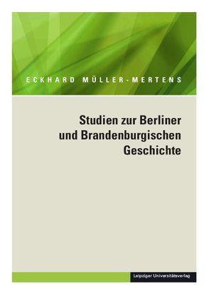 Ausgewählte Schriften in fünf Bänden / Studien zur Berliner und Brandenburgischen Geschichte von Müller-Mertens,  Eckhard