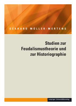 Ausgewählte Schriften / Studien zur Feudalismustheorie und zur Historiographie von Müller-Mertens,  Eckhard