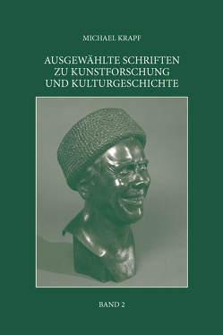 AUSGEWÄHLTE SCHRIFTEN ZU KUNSTFORSCHUNG UND KULTURGESCHICHTE von Krapf,  Michael