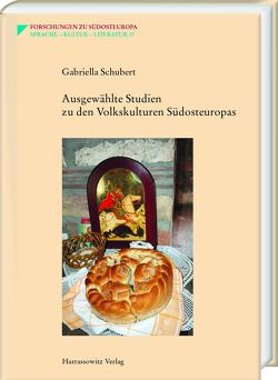 Ausgewählte Studien zu den Volkskulturen Südosteuropas von Schubert,  Gabriella