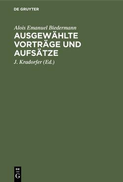 Ausgewählte Vorträge und Aufsätze von Biedermann,  Alois Emanuel, Kradorfer,  J.