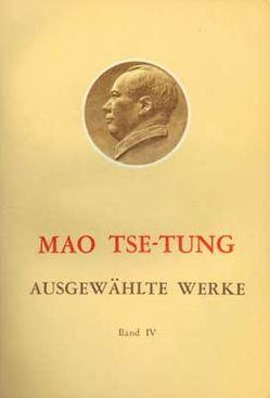 Ausgewählte Werke / Mao Tse-Tung Ausgewählte Werke Band IV. von Mao,  Tse-tung