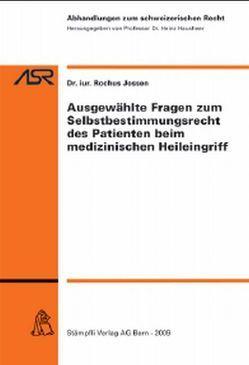 Ausgewählte Fragen zum Selbstbestimmungsrecht des Patienten beim medizinischen Heileingriff von Jossen,  Rochus