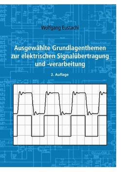 Ausgewählte Grundlagenthemen zur elektrischen Signalübertragung und -verarbeitung von Eustachi,  Wolfgang