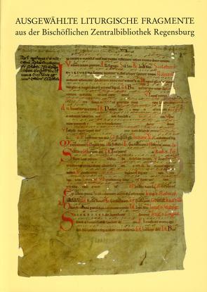 Ausgewählte Liturgische Fragmente aus der Bischöflichen Zentralbibliothek Regensburg von Benz,  Joseph, Dietrich,  Raymond, Mai,  Paul