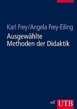 Ausgewählte Methoden der Didaktik von Frey,  Karl, Frey-Eiling,  Angela