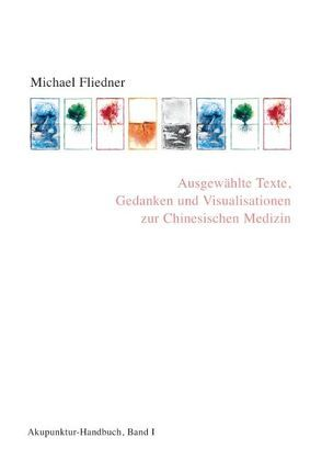 Ausgewählte Texte, Gedanken und Visualisationen zur Chinesischen Medizin von Fliedner,  Michael