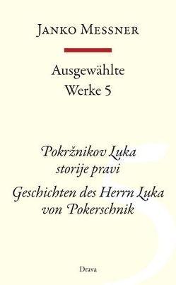 Ausgewählte Werke 5 – Pokrznikov Luka storije pravi / Geschichten des Herrn Luka von Pokerschnik von Mancek,  Marjan, Messner,  Janko, Strutz,  Jozej