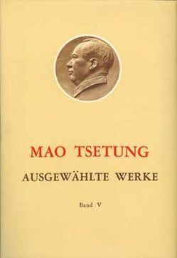 Ausgewählte Werke / Mao Tse-Tung Ausgewählte Werke Band V. von Mao,  Tse-tung