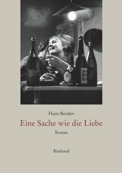 Ausgewählte Werke / Eine Sache wie die Liebe von Bender,  Hans, Kostka,  Jürgen