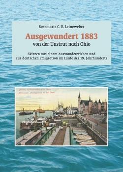 Ausgewandert 1883: von der Unstrut nach Ohio von Leineweber,  Rosemarie C. E.