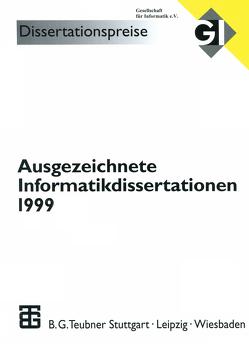 Ausgezeichnete Informatikdissertationen 1999 von Fiedler,  Herbert, Grass,  Werner, Günther,  Oliver, Hölldobler,  Steffen, Hotz,  Günter, Reischuk,  K. Rüdiger, Seeger,  Bernhard, Wagner,  Dorothea