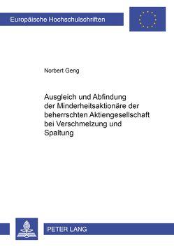 Ausgleich und Abfindung der Minderheitsaktionäre der beherrschten Aktiengesellschaft bei Verschmelzung und Spaltung von Geng,  Norbert