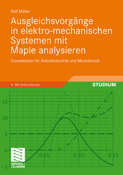 Ausgleichsvorgänge in elektro-mechanischen Systemen mit Maple analysieren von Müller,  Rolf