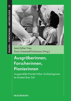 Ausgräberinnen, Forscherinnen, Pionierinnen von Fries,  Jana Esther, Gutsmiedl-Schümann,  Doris
