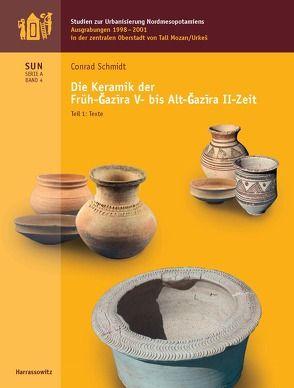 Ausgrabungen 1998-2001 in der Zentralen Oberstadt von Tall Mozan/Urkes Die Keramik der Früh-Gazira V- Alt-Gazira II-Zeit von Schmidt,  Conrad