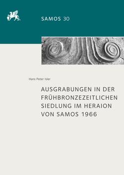 Ausgrabungen in der frühbronzezeitlichen Siedlung im Heraion von Samos 1966 von Isler,  Hans Peter