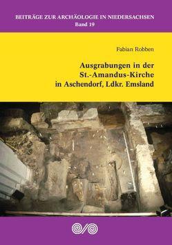 Ausgrabungen in der St.-Amandus-Kirche in Aschendorf, Ldkr. Emsland von Robben,  Fabian