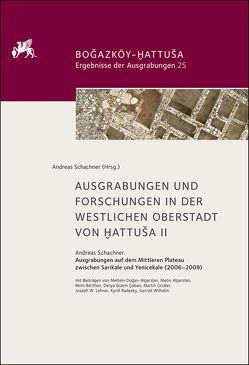 Ausgrabungen und Forschungen in der westlichen Oberstadt von Hattusa II von Schachner,  Andreas