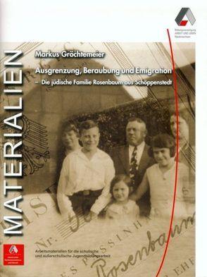 Ausgrenzung, Beraubung und Emigration – Die jüdische Familie Rosenbaum aus Schöppenstedt von Gröchtemeier,  Markus
